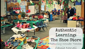Authentic Learning: The Shoe Store Unit via Wonder Teacher