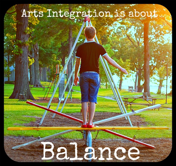 Arts Integration is about Balance