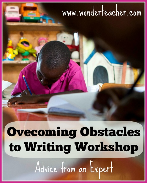 Overcoming Obstacles to Writing Workshop - Management Tips